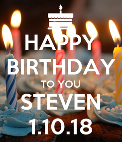Poster: HAPPY BIRTHDAY TO YOU STEVEN 1.10.18