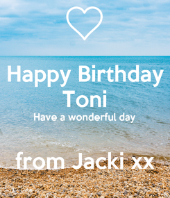 Poster: Happy Birthday Toni Have a wonderful day  from Jacki xx