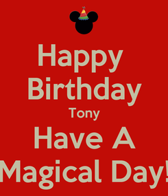 Poster: Happy  Birthday Tony Have A Magical Day!