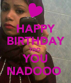 Poster: HAPPY BIRTHDAY TOO  YOU NADOOO