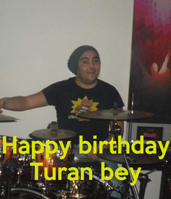 Poster:    Happy birthday Turan bey