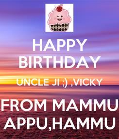 Poster: HAPPY BIRTHDAY UNCLE JI ;) ,VICKY FROM MAMMU APPU,HAMMU