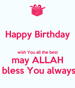 Poster: Happy Birthday  wish You all the best may ALLAH  bless You always