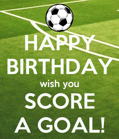 Poster: HAPPY BIRTHDAY wish you SCORE A GOAL!