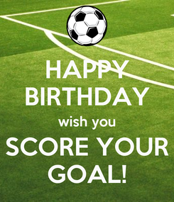 Poster: HAPPY BIRTHDAY wish you SCORE YOUR GOAL!