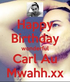 Poster: Happy Birthday wonderful Carl Au Mwahh.xx