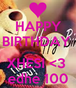 Poster: HAPPY BIRTHDAY    XHESI <3   edhe 100