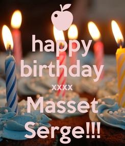 Poster: happy birthday xxxx Masset Serge!!!