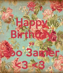 Poster: Happy Birthday ya abo 3amer <3 <3