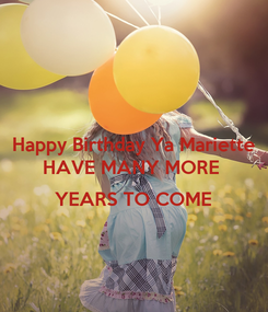Poster: Happy Birthday Ya Mariette HAVE MANY MORE   YEARS TO COME