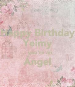 Poster: Happy Birthday Yeimy .. you're an Ángel