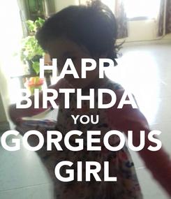 Poster: HAPPY BIRTHDAY YOU GORGEOUS  GIRL