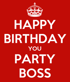 Poster: HAPPY BIRTHDAY YOU PARTY BOSS