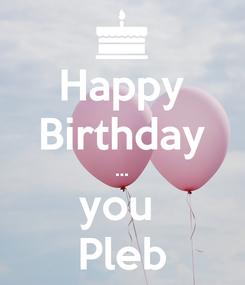 Poster: Happy Birthday ... you  Pleb