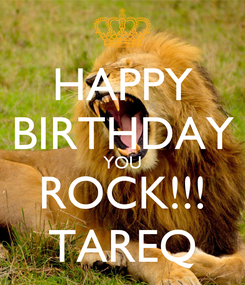 Poster: HAPPY BIRTHDAY YOU ROCK!!! TAREQ