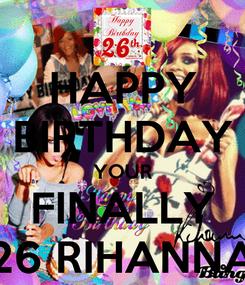 Poster: HAPPY BIRTHDAY YOUR FINALLY 26 RIHANNA