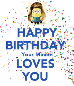 Poster: HAPPY BIRTHDAY   Your Minion  LOVES  YOU