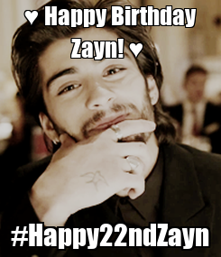 Poster: ♥ Happy Birthday Zayn! ♥  #Happy22ndZayn