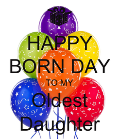 Poster: HAPPY BORN DAY TO MY Oldest Daughter