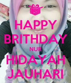 Poster: HAPPY BRITHDAY NUR HIDAYAH JAUHARI