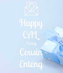Poster: Happy CAL To my Cousin Enteng
