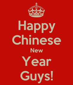 Poster: Happy Chinese New Year Guys!