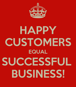 Poster: HAPPY CUSTOMERS EQUAL SUCCESSFUL  BUSINESS!