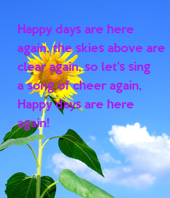 Poster: Happy days are here  again, the skies above are clear again, so let's sing a song of cheer again, Happy days are here  again!