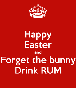 Poster: Happy Easter and Forget the bunny Drink RUM