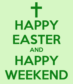 Poster: HAPPY EASTER AND HAPPY WEEKEND