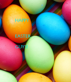 Poster: HAPPY   EASTER   GUYS!