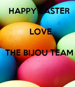 Poster: HAPPY EASTER   LOVE  THE BIJOU TEAM