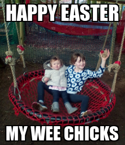 Poster: HAPPY EASTER MY WEE CHICKS