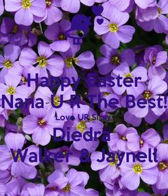Poster: Happy Easter Nana U R The Best! Love UR Sissy, Diedra  Walker & Jaynell