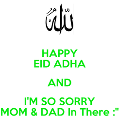 """Poster: HAPPY EID ADHA AND I'M SO SORRY MOM & DAD In There :"""""""