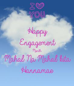 Poster: Happy Engagement  Month Mahal Na Mahal kita  Hannamae