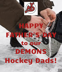 Poster: HAPPY FATHER'S DAY to our DEMONS Hockey Dads!