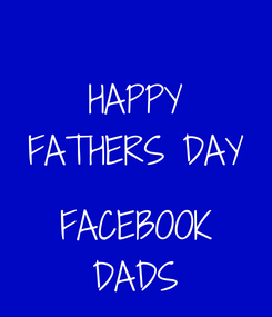 Poster: HAPPY FATHERS DAY  FACEBOOK DADS