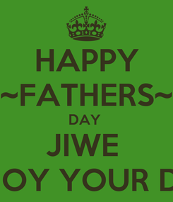 Poster: HAPPY ~FATHERS~ DAY  JIWE  ENJOY YOUR DAY