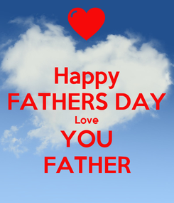 Poster: Happy FATHERS DAY Love YOU FATHER