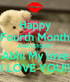 Poster: Happy Fourth Month ANNIVERSARY Abhi My love I LOVE YOU!!