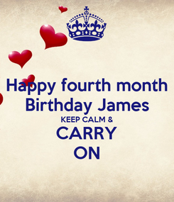 Poster: Happy fourth month Birthday James KEEP CALM & CARRY ON