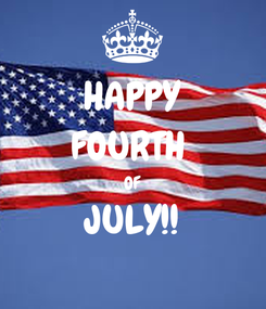 Poster: HAPPY FOURTH  OF JULY!!