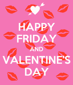 Poster: HAPPY FRIDAY AND VALENTINE'S DAY