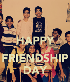 Poster:  HAPPY  FRIENDSHIP DAY