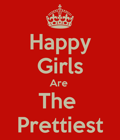 Poster: Happy Girls Are  The  Prettiest