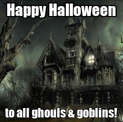 Poster: Happy Halloween to all ghouls & goblins!