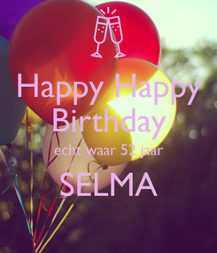 Poster: Happy Happy Birthday echt waar 52 jaar SELMA