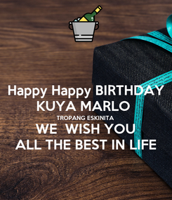 Poster: Happy Happy BIRTHDAY KUYA MARLO  TROPANG ESKINITA WE  WISH YOU ALL THE BEST IN LIFE