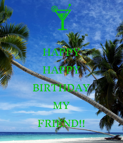 Poster: HAPPY HAPPY BIRTHDAY MY FRIEND!!